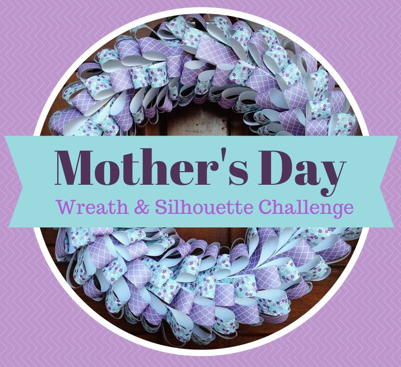 DIY Mother's Day Wreath and Silhouette Challenge
