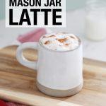 Mason Jar Latte