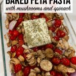Baked feta pasta with mushrooms and spinach